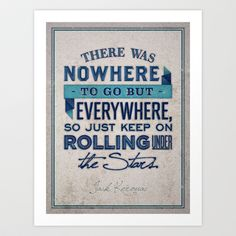 """""""There was nowhere to go but everywhere, so just keep on rolling under the stars."""" ~ Jack Kerouac"""