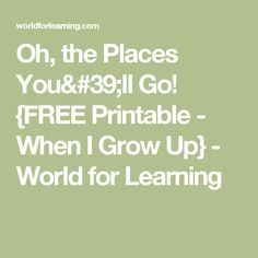 Oh, the Places You'll Go! {FREE Printable - When I Grow Up} - World for Learning