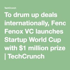 To drum up deals internationally, Fenox VC launches Startup World Cup with $1 million prize | TechCrunch