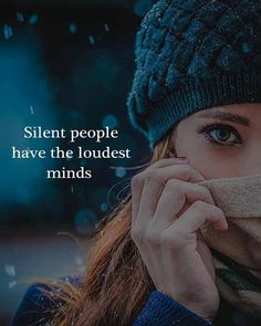 Silent people have the loudest minds..