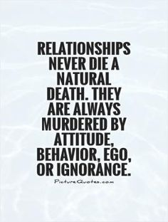 Relationships never die a natural death. They are always murdered by Attitude…