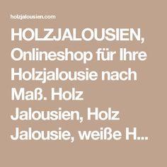 HOLZJALOUSIEN, Onlineshop für Ihre Holzjalousie nach Maß. Holz Jalousien, Holz Jalousie, weiße Holzjalousien