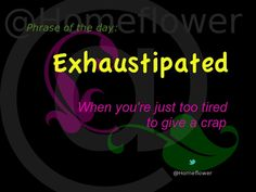 Snags, Tags & Pressies :: @Homeflower :: Exhaustipated Phrase Of The Day, Tags, Memes, Funny, Quotes, Movie Posters, Tired Funny, Film Poster, Meme