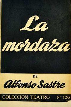 LA MORDAZA : DRAMA EN SEIS CUADROS Y UN EPILOGO. AUTOR: ALFONSO SASTRE . EDITORIAL: ALFIL (1959) COLECCION: TEATRO (ALFIL); 126 http://kmelot.biblioteca.udc.es/record=b1120882~S1*gag