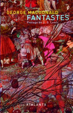 Fantastes : una novela de hadas para hombres y mujeres / George MacDonald ; traducción, Juan José Llanos ; prólogo, C. S. Lewis.-- Girona : Atalanta, 2014.