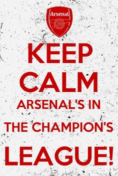 Keep Calm, Arsenal's in the Champion's League! We better make it count this time! No doubt!