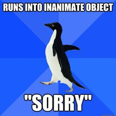 Socially Awkward Penguin (there were 52 repins on this one, I felt so happy I'm not the only one who does this and feels silly!)