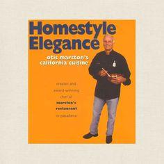 Homestyle Elegance - Otis Marston's California Cuisine Cookbook - Pasadena Restaurant