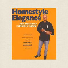 Homestyle Elegance - Otis Marston's California Cuisine Cookbook - Pasadena  Restaurant at CookbookVillage.com