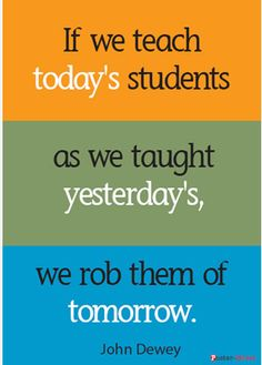 """So, so true:  """"If we teach today's students as we taught yesterday's students we rob them of tomorrow."""" ~ John Dewey  That is precisely why we at Rimwe design curriculum and professional development to prepare our students and teachers to handle the unknown and unexpected.  Contact us at http://www.rimwe.com for more information."""