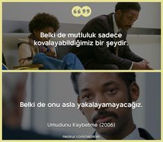 Umudunu Kaybetme ( - The Pursuit of Happyness) Film Quotes, Book Quotes, The Pursuit Of Happyness, Happiness Challenge, Wall Writing, Film Movie, Movies, Bookshelves Kids, Sad Pictures