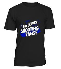 """# There Is No Crying On The Shooting Range Gun T-shirt .  Special Offer, not available in shops      Comes in a variety of styles and colours      Buy yours now before it is too late!      Secured payment via Visa / Mastercard / Amex / PayPal      How to place an order            Choose the model from the drop-down menu      Click on """"Buy it now""""      Choose the size and the quantity      Add your delivery address and bank details      And that's it!      Tags: Guns rights activists and…"""