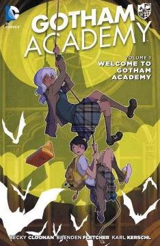 Gotham Academy. Volume 1, Welcome to Gotham Academy