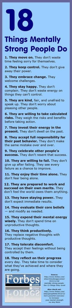 18 Things Mentally Strong People Do - Mentally strong people have healthy habits. They manage their emotions, thoughts, and behaviors in ways that set them up for success in life. By Amy Morin, psychotherapist & licensed clinical social worker . . . . ღTrish W ~ https://www.pinterest.com/trishw/to-ponder/ . . . . #mytumblr - apparently, I am a mental weakling