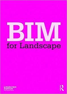 BIM for Landscape: Amazon.co.uk: Landscape Institute: 9781138796683: Books