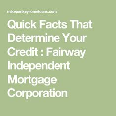 Quick Facts That Determine Your Credit : Fairway Independent Mortgage Corporation
