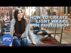 How To Create Light Wraps In Photoshop - Light Spills For Better Composites - YouTube
