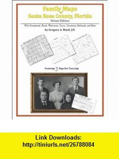 Family Maps of Santa Rosa County, Florida, Deluxe Edition (9781420315202) Gregory A. Boyd , ISBN-10: 142031520X  , ISBN-13: 978-1420315202 ,  , tutorials , pdf , ebook , torrent , downloads , rapidshare , filesonic , hotfile , megaupload , fileserve