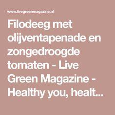 Filodeeg met olijventapenade en zongedroogde tomaten - Live Green Magazine - Healthy you, healthy world, better future