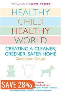 Healthy Child Healthy World: Creating A Cleaner, Greener, Safer Home Book by Christopher Gavigan   Trade Paperback   chapters.indigo.ca