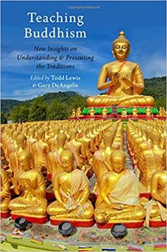 #newbook: Teaching Buddhism: New Insights on Understanding and Presenting the Traditions (AAR Teaching Religious Studies)./Todd Lewis, Gary deAngelis.  http://solo.bodleian.ox.ac.uk/OXVU1:LSCOP_OX:oxfaleph020708824