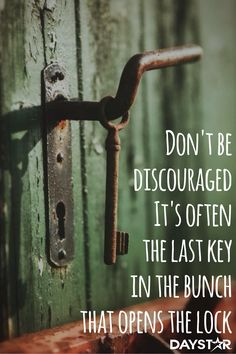 Don't be discouraged. It's often the last key in the bunch that opens the lock. [Daystar.com]