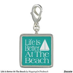 Life Is Better At The Beach Charm
