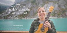 A 10-day Ukulele Cruise to Alaska round trip from San Francisco onboard the incredible Grand Princess, hosted by Craig Chee and Sarah Maisel.