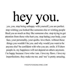 Hey YOU, yes you. Stop being unhappy with yourself, you are perfect. self care quote You Are Perfect Quotes, It Will Be Ok Quotes, Self Love Quotes, Quotes To Live By, Happy Quotes, Care About You Quotes, Care Quotes, Stop Caring Quotes, Humor Quotes