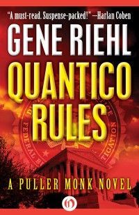 Quantico Rules: A Puller Monk Novel by Gene Riehl (Open Road Media, August 2015)