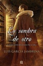 La sombra de otro. Luis García Jambrina.  Llibre molt curiós on s'explica la vida de Cervantes i altres escriptors coetanis, de la mà d'un company que serà la seva ombra tota la vida. Sorprèn conèixer la part més personal de la vida de Cervantes. Setembre 2015