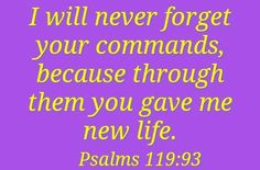 Psalms 119:93 Life Is Precious, Never Forget You, New Life, Psalms, Bible Verses, Give It To Me, Beautiful, Scripture Verses, Bible Scripture Quotes