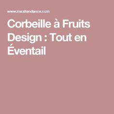 Corbeille à Fruits Design : Tout en Éventail
