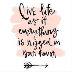 {Live life as if everything is rigged in your favor. Words Quotes, Me Quotes, Motivational Quotes, Inspirational Quotes, Sayings, Life Quotes To Live By, Live Life, Love Your Life, Positive Vibes
