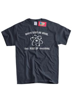 This t-shirt because atoms are super funny. | 33 Gifts For The Loveable Science Geek In Your Life