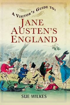 """""""A Visitor's Guide to Jane Austen's England,"""" by Sue Wilkes."""