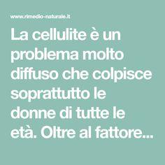 La cellulite è un problema molto diffuso che colpisce soprattutto le donne di tutte le età. Oltre al fattore estetico (la cosiddetta pelle a buccia