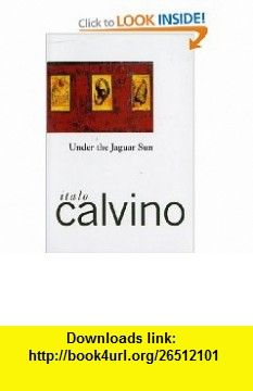 Under the Jaguar Sun (9780156927949) Italo Calvino , ISBN-10: 0156927942  , ISBN-13: 978-0156927949 ,  , tutorials , pdf , ebook , torrent , downloads , rapidshare , filesonic , hotfile , megaupload , fileserve