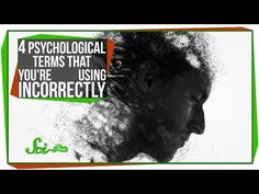 This Video Explains Four Psychological Terms You May Be Misusing