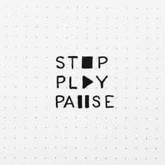 stop. play. pause.