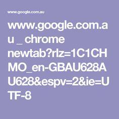 www.google.com.au _ chrome newtab?rlz=1C1CHMO_en-GBAU628AU628&espv=2&ie=UTF-8