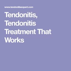 Tendonitis, Tendonitis Treatment That Works