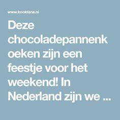 Deze chocoladepannenkoeken zijn een feestje voor het weekend! In Nederland zijn we gek op pannenkoeken. We eten ze regelmatig met stroop... Nutella, Dessert, Deserts, Postres, Desserts, Plated Desserts