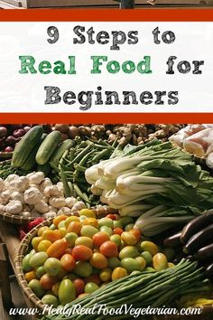 Real Food Basics: 9 Steps to Real Food for Beginners @ Healy Real Food Vegetarian