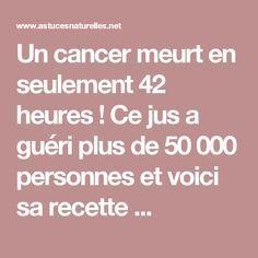 Un cancer meurt en seulement 42 heures ! Ce jus a guéri plus de 50 000 personnes et voici sa recette ...