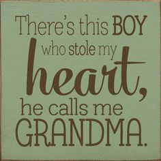 Grandma Quotes Discover Wood Sign - Theres This Boy Who Stole My Heart He Calls Me Grandma x Inspirational Artwork, Short Inspirational Quotes, Grandson Quotes, Quotes About Grandchildren, Grandkids Quotes, Quotes On Grandparents, Boy Quotes, Sign Quotes, Family Quotes