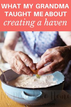 Grandma knows best ... especially when it comes to making a haven! #homemaking #lifelessons #haven