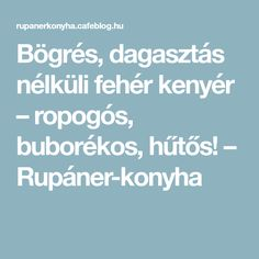 Bögrés, dagasztás nélküli fehér kenyér – ropogós, buborékos, hűtős! – Rupáner-konyha Sweet Life, Recipies, Food And Drink, Recipes, Rezepte, Cooking Recipes