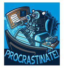 Dalek of procrastination.