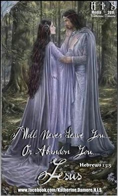 I Will Never Leave You... Or Abandon You...  ~ Jesus